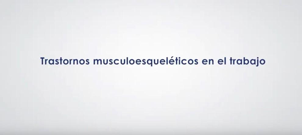 videos trastornos musculoesqueleticos en el trabajo